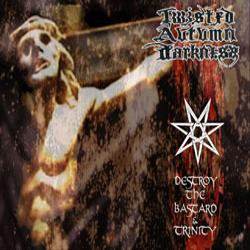 Twisted Autumn Darkness - Destroy the Bastard and Trinity