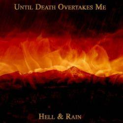 Until Death Overtakes Me - Hell & Rain