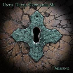 Until Death Overtakes Me - Missing