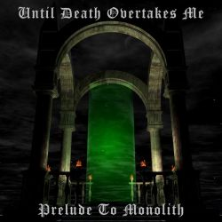 Until Death Overtakes Me - Prelude to Monolith
