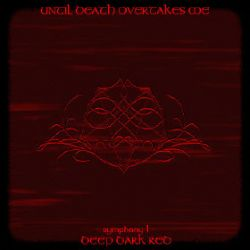 Reviews for Until Death Overtakes Me - Symphony I: Deep Dark Red