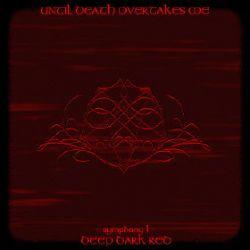 Until Death Overtakes Me - Symphony I: Deep Dark Red