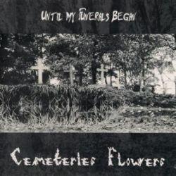 Until My Funerals Began - Cemeteries Flowers