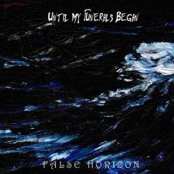 Reviews for Until My Funerals Began - False Horizon