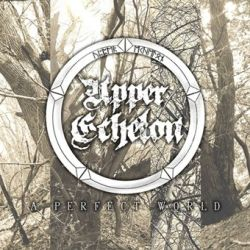 Upper Echelon - A Perfect World