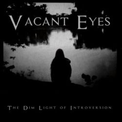 Vacant Eyes - The Dim Light of Introversion