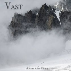 Vast - A House in the Distance