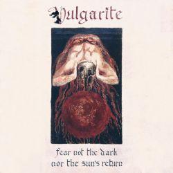 Vulgarite - Fear Not the Dark nor the Sun's Return