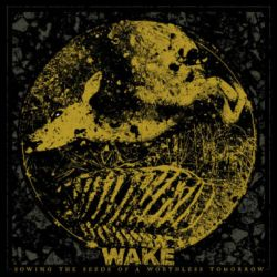 Wake (CAN) - Sowing the Seeds of a Worthless Tomorrow