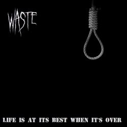Waste - Life Is at Its Best When It's Over