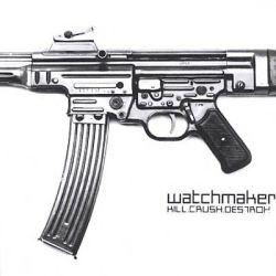 Watchmaker - Kill. Crush. Destroy.