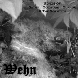 Reviews for Wehn - Songs of Satan, Solitude, Suicide & the Solstice