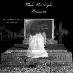 While the Light Remains - In This Moment of Mourning