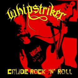 Whipstriker - Crude Rock 'n' Roll
