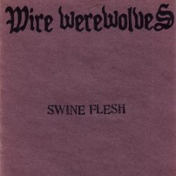 Wire Werewolves - Swine Flesh