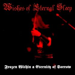 Wishes of Eternal Sleep - Frozen Within a Eternity of Sorrow