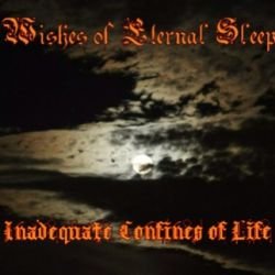 Wishes of Eternal Sleep - Inadequate Confines of Life