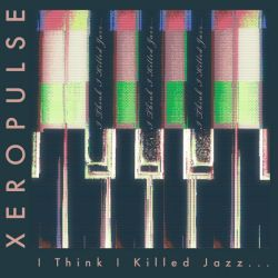 Review for XeroPulse - I Think I Killed Jazz...